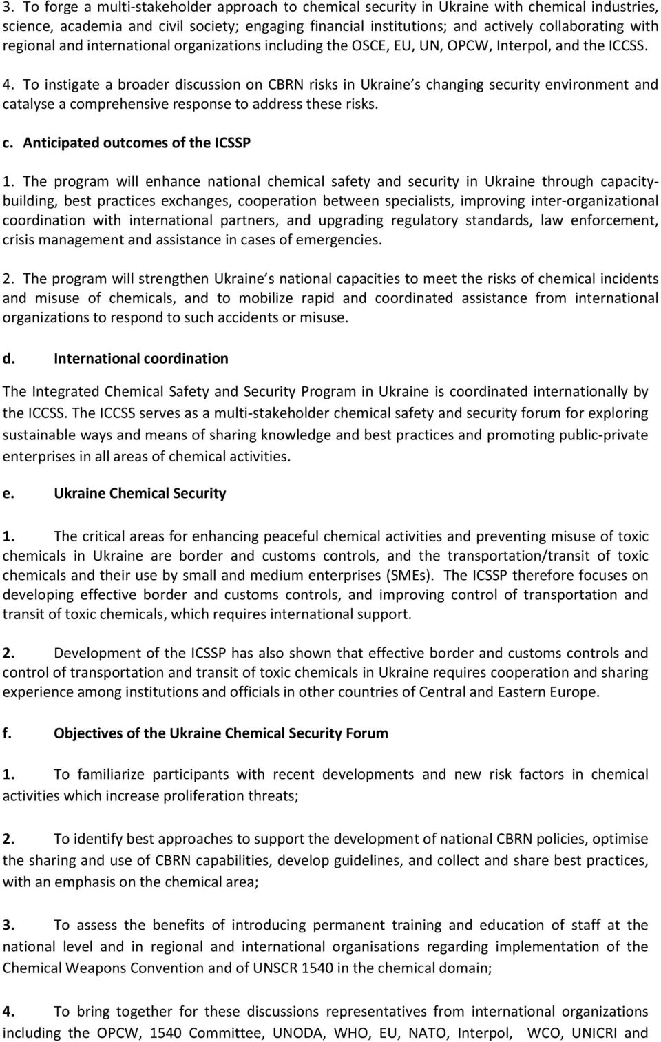 To instigate a broader discussion on CBRN risks in Ukraine s changing security environment and catalyse a comprehensive response to address these risks. c. Anticipated outcomes of the ICSSP 1.