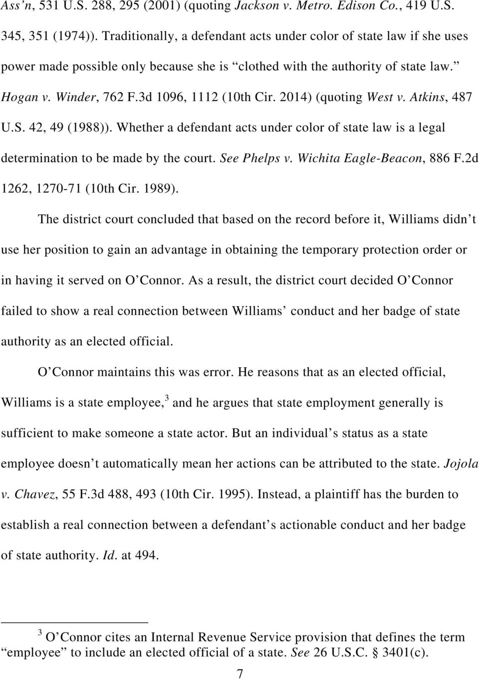 2014) (quoting West v. Atkins, 487 U.S. 42, 49 (1988)). Whether a defendant acts under color of state law is a legal determination to be made by the court. See Phelps v. Wichita Eagle-Beacon, 886 F.