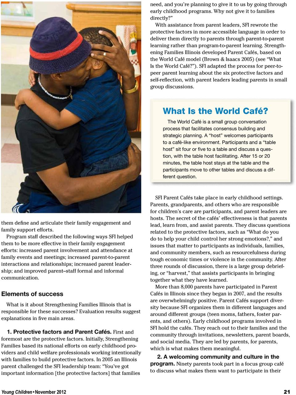 program-to-parent learning. Strengthening Families Illinois developed Parent Cafés, based on the World Café model (Brown & Isaacs 2005) (see What Is the World Café? ).