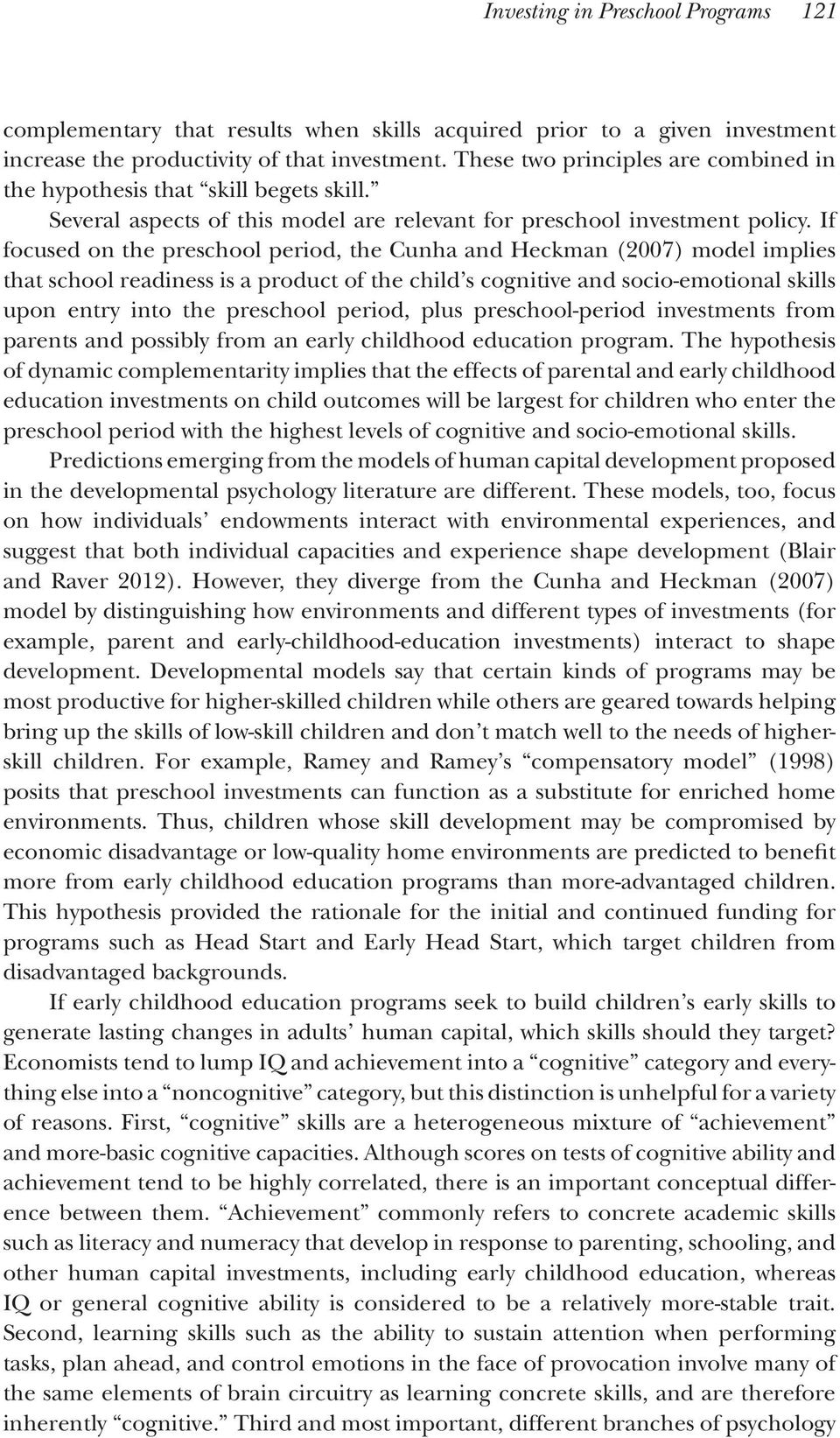 If focused on the preschool period, the Cunha and Heckman (2007) model implies that school readiness is a product of the child s cognitive and socio-emotional skills upon entry into the preschool