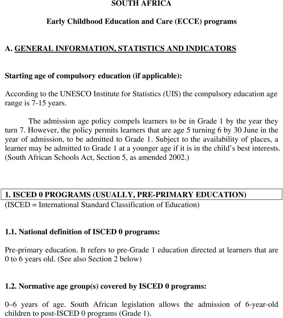 years. The admission age policy compels learners to be in Grade 1 by the year they turn 7.
