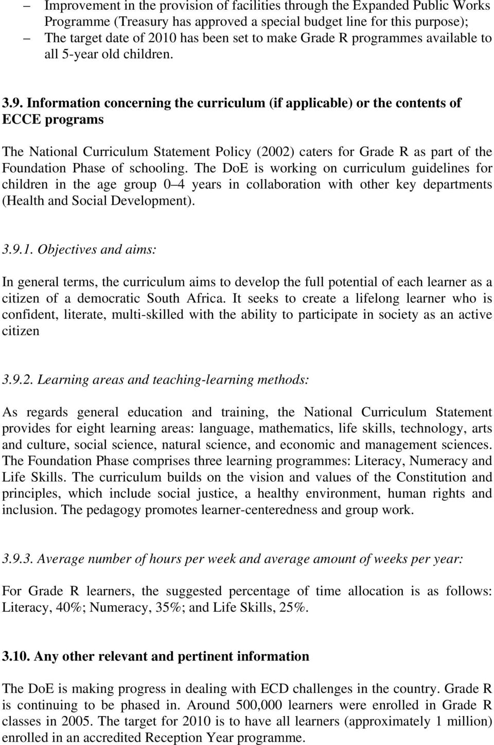 Information concerning the curriculum (if applicable) or the contents of ECCE programs The National Curriculum Statement Policy (2002) caters for Grade R as part of the Foundation Phase of schooling.
