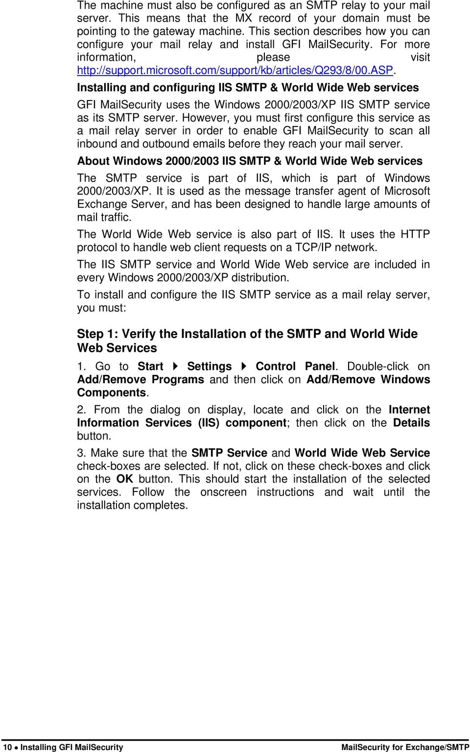 Installing and configuring IIS SMTP & World Wide Web services GFI MailSecurity uses the Windows 2000/2003/XP IIS SMTP service as its SMTP server.