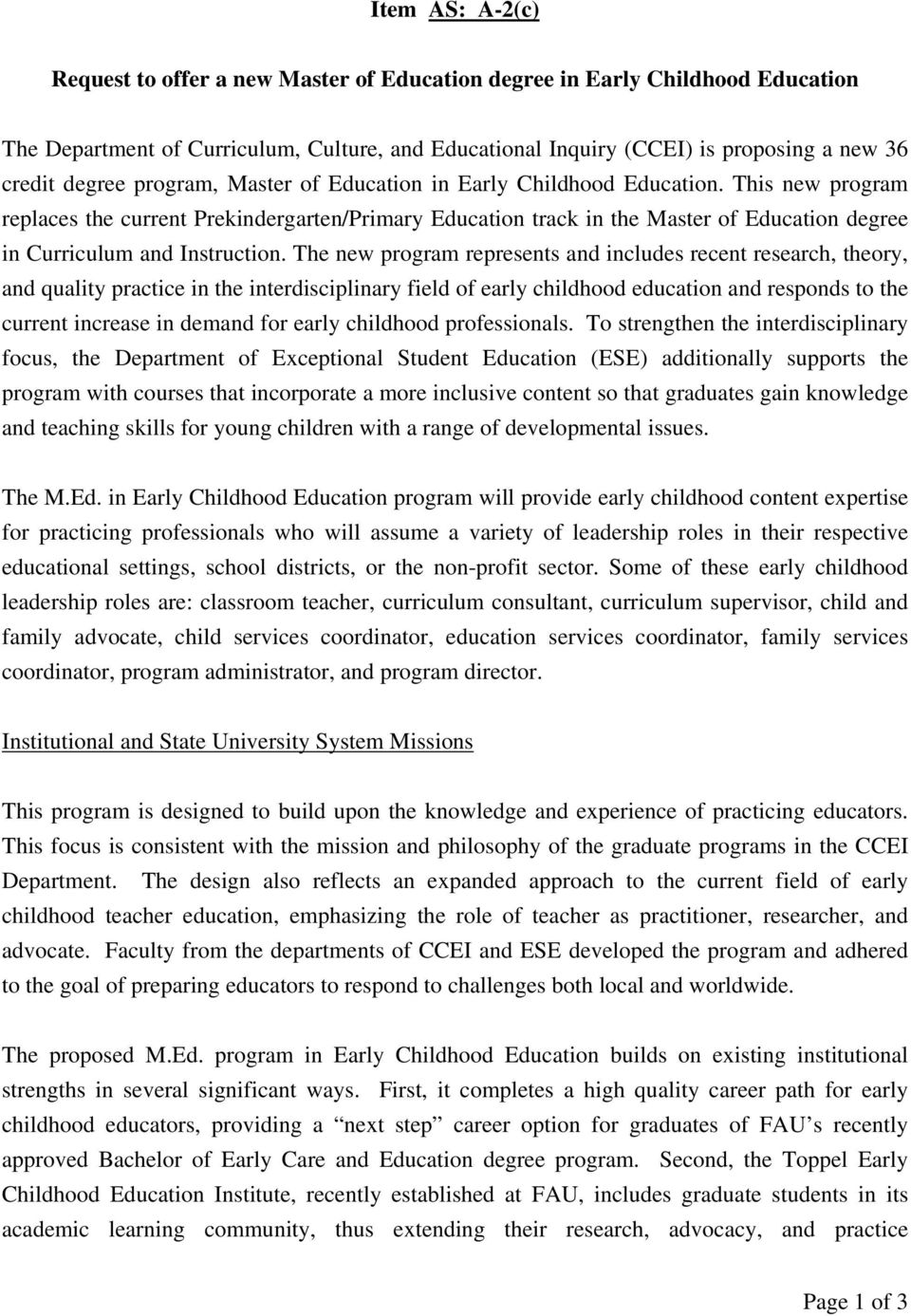 This new program replaces the current Prekindergarten/Primary Education track in the Master of Education degree in Curriculum and Instruction.