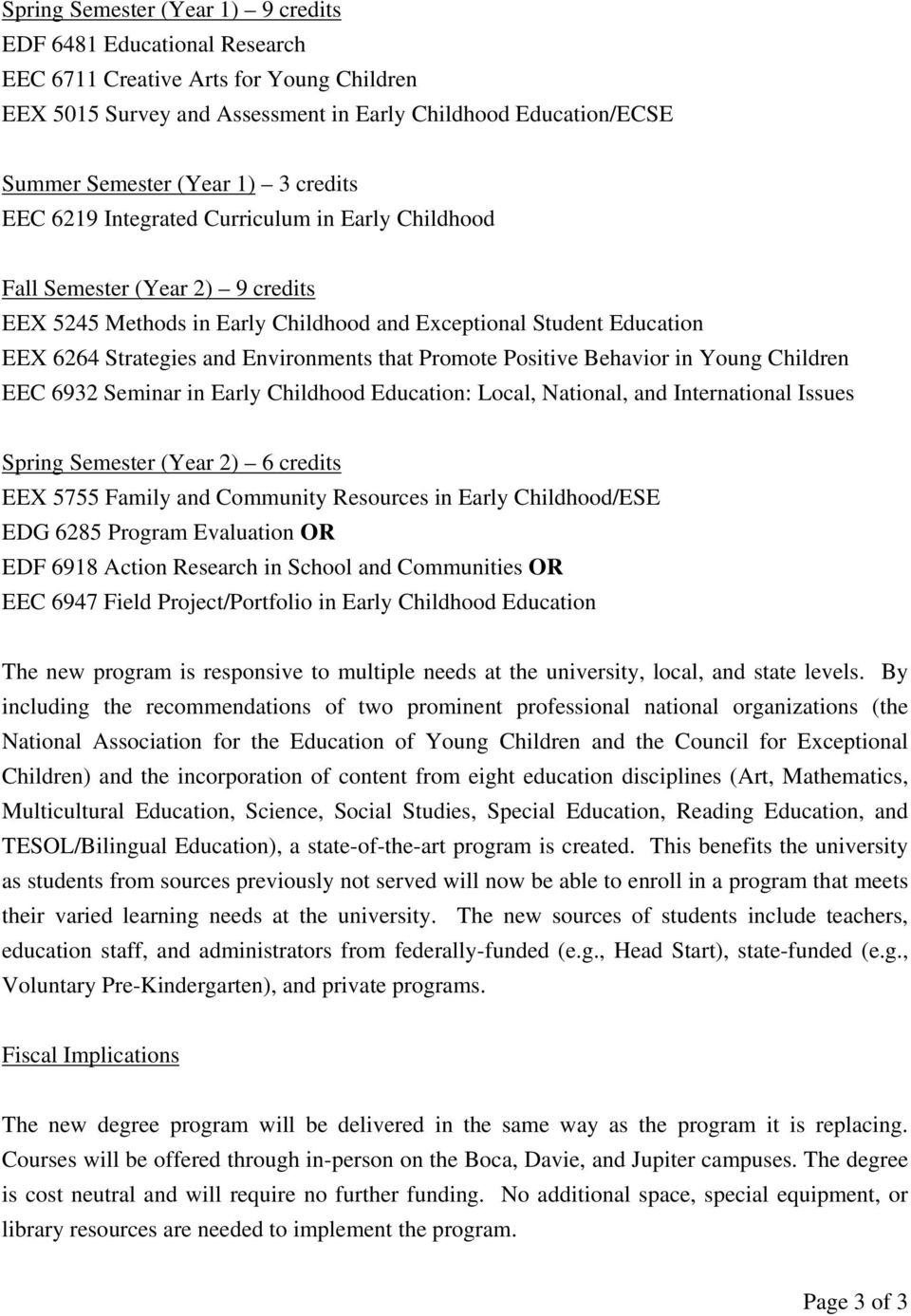 Positive Behavior in Young Children EEC 6932 Seminar in Early Childhood Education: Local, National, and International Issues Spring Semester (Year 2) 6 credits EEX 5755 Family and Community Resources