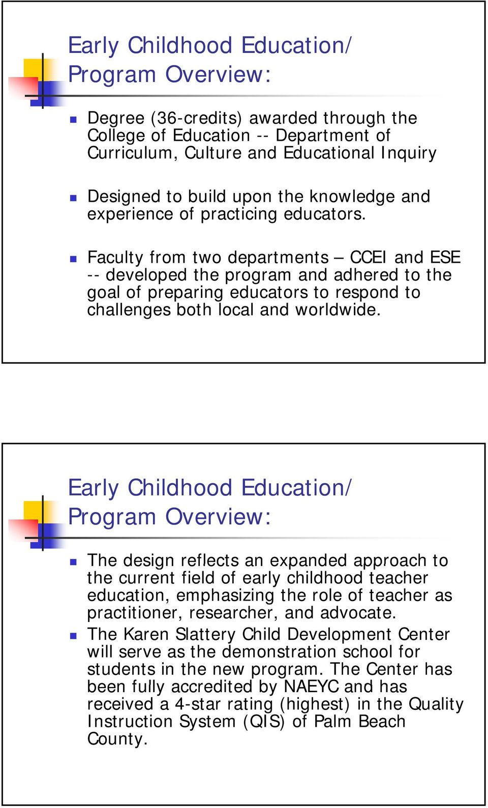 Program Overview: The design reflects an expanded approach to the current field of early childhood teacher education, emphasizing the role of teacher as practitioner, researcher, and advocate.