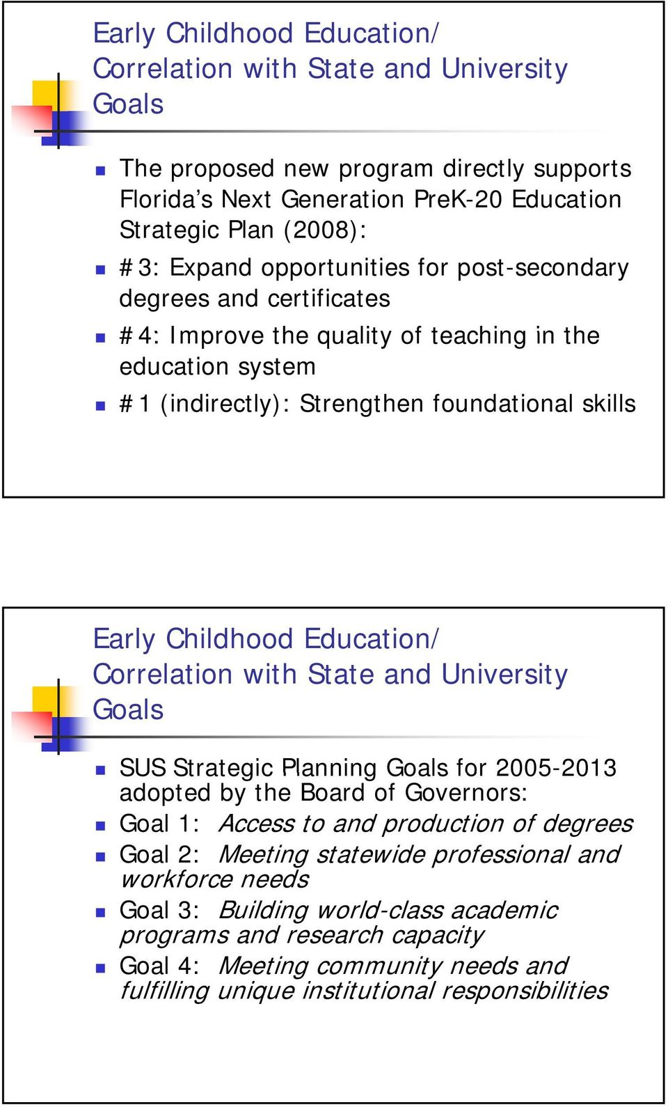University Goals SUS Strategic Planning Goals for 2005-2013 2013 adopted by the Board of Governors: Goal 1: Access to and production of degrees Goal 2: Meeting statewide