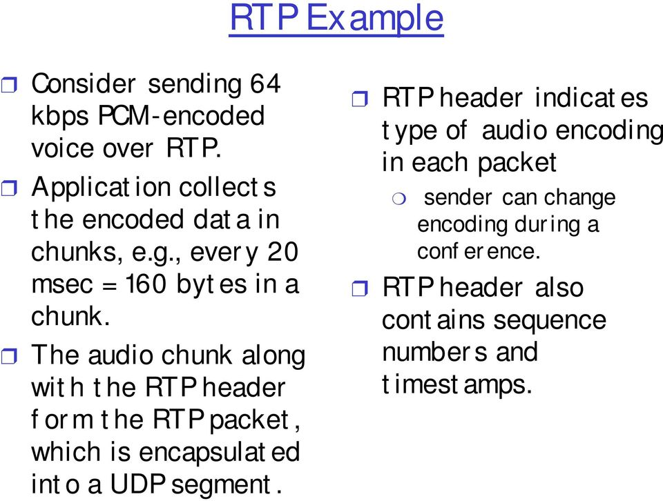 The audio chunk along with the RTP header form the RTP packet, which is encapsulated into a UDP segment.