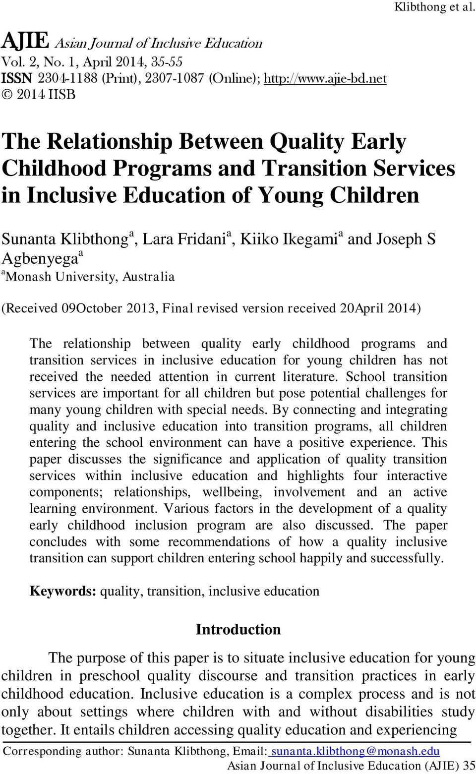 Joseph S Agbenyega a a Monash University, Australia (Received 09October 2013, Final revised version received 20April 2014) The relationship between quality early childhood programs and transition