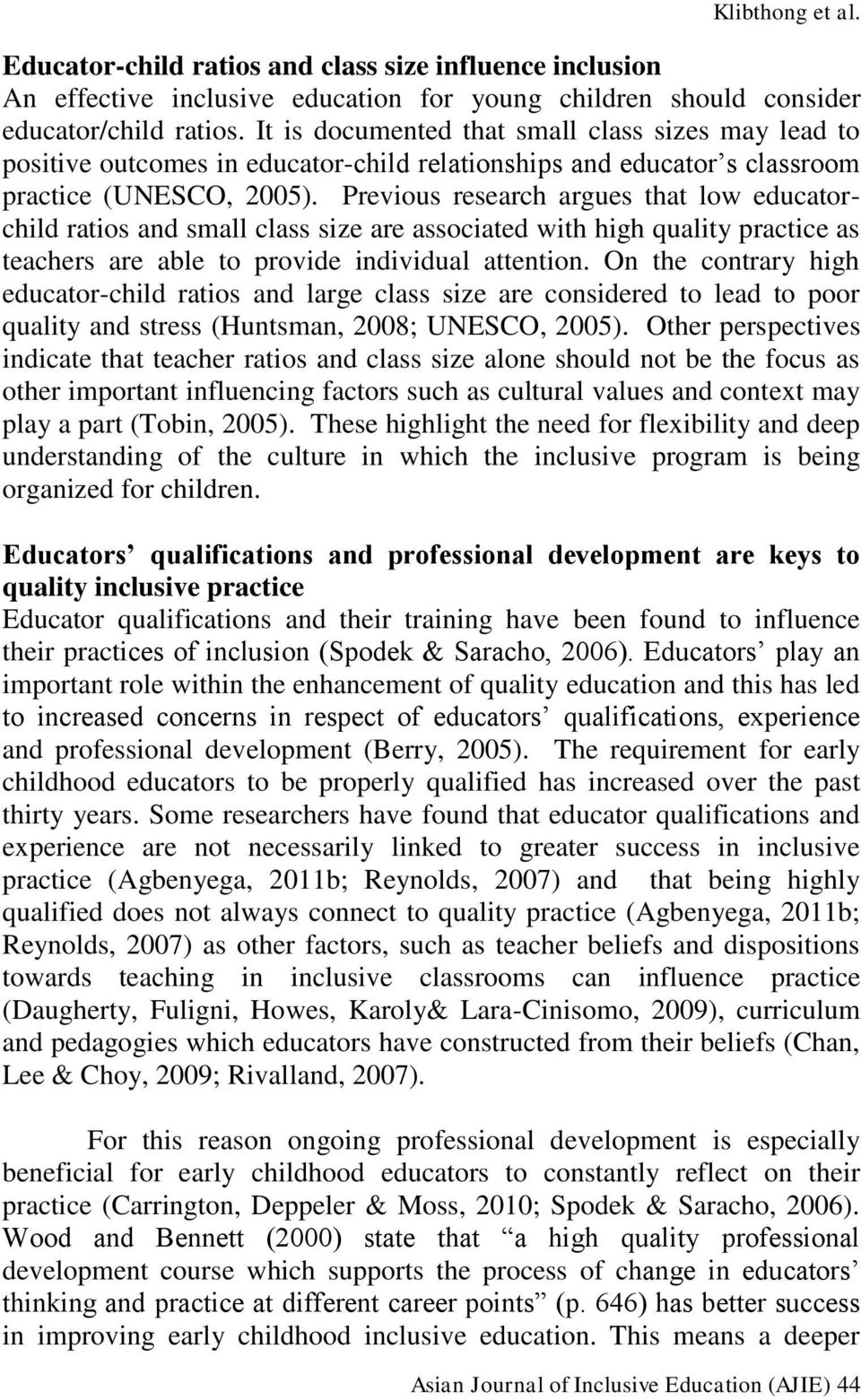 Previous research argues that low educatorchild ratios and small class size are associated with high quality practice as teachers are able to provide individual attention.