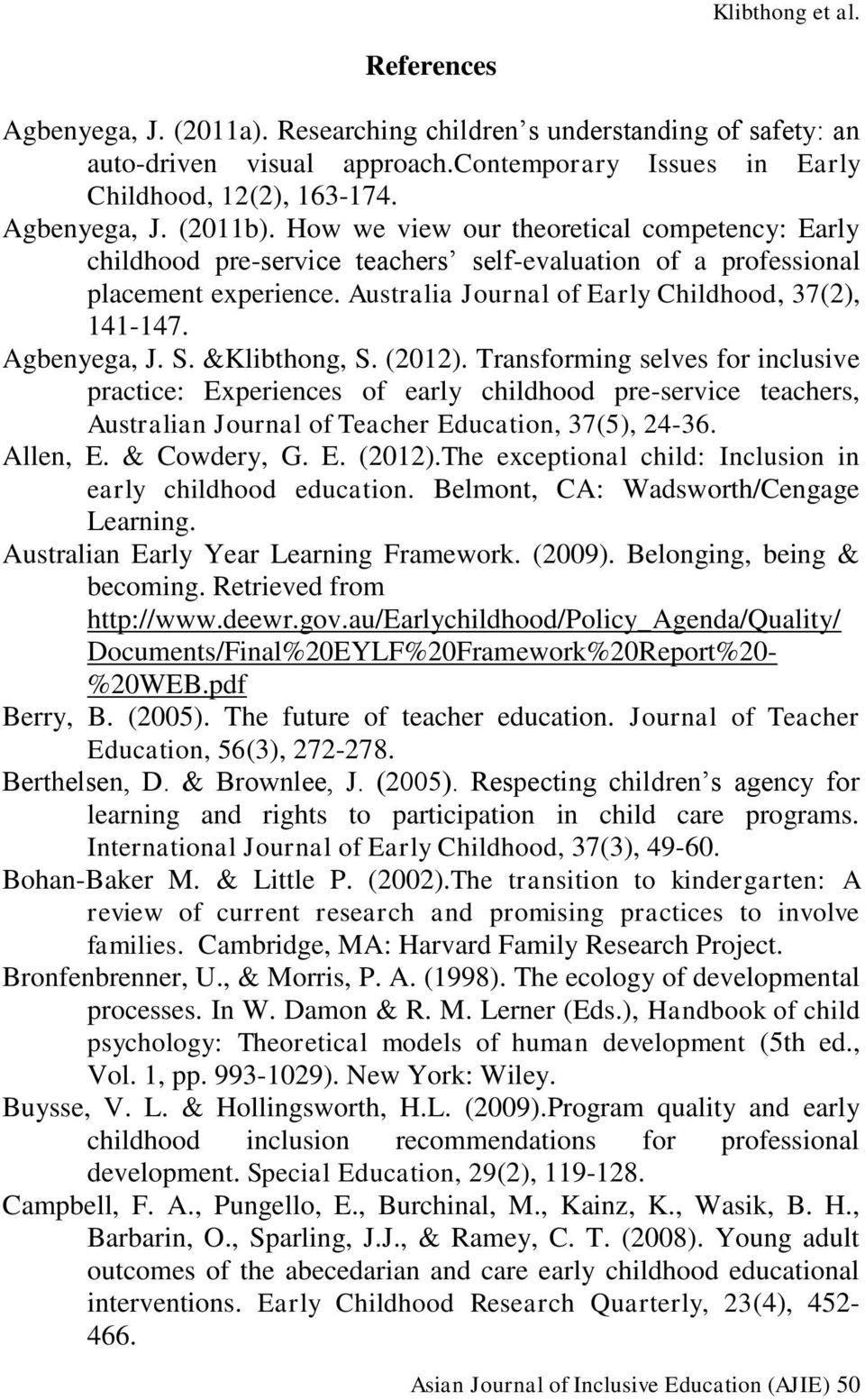 S. &Klibthong, S. (2012). Transforming selves for inclusive practice: Experiences of early childhood pre-service teachers, Australian Journal of Teacher Education, 37(5), 24-36. Allen, E.