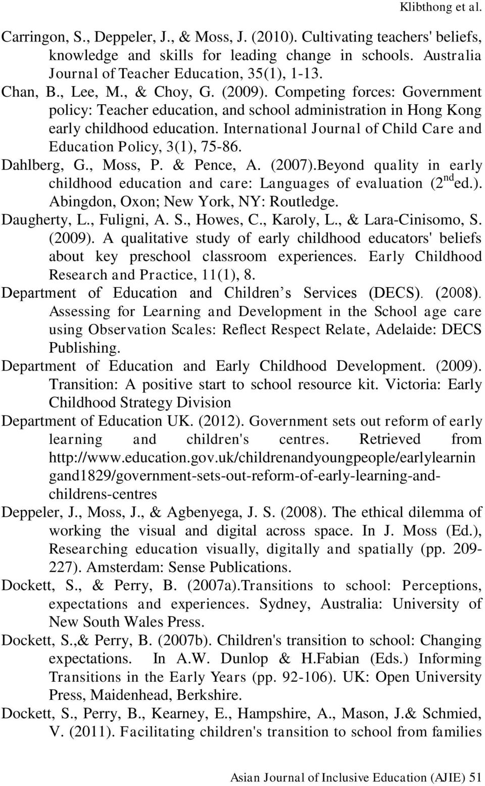 International Journal of Child Care and Education Policy, 3(1), 75-86. Dahlberg, G., Moss, P. & Pence, A. (2007).Beyond quality in early childhood education and care: Languages of evaluation (2 nd ed.