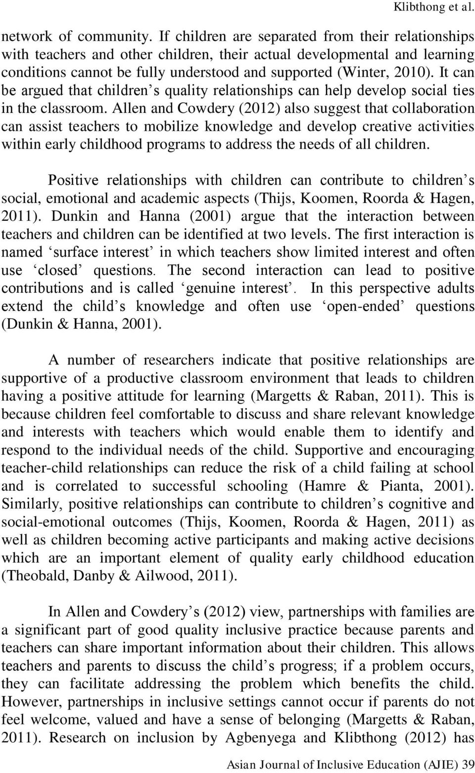 It can be argued that children s quality relationships can help develop social ties in the classroom.