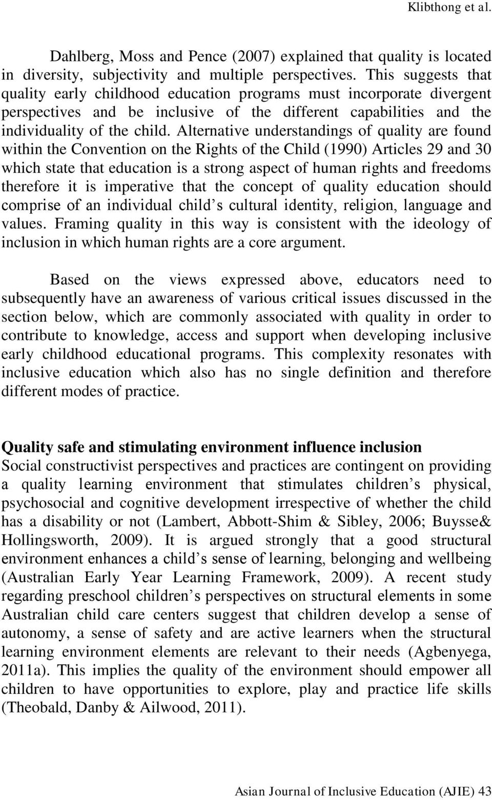 Alternative understandings of quality are found within the Convention on the Rights of the Child (1990) Articles 29 and 30 which state that education is a strong aspect of human rights and freedoms