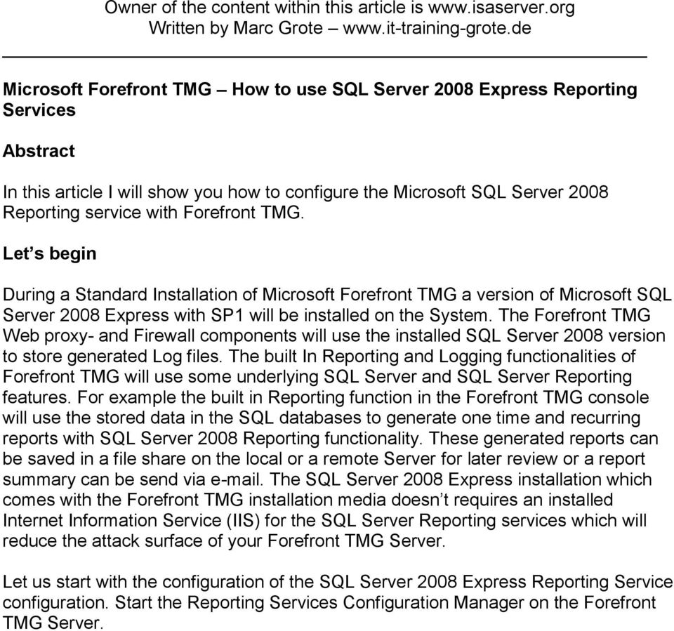Forefront TMG. Let s begin During a Standard Installation of Microsoft Forefront TMG a version of Microsoft SQL Server 2008 Express with SP1 will be installed on the System.