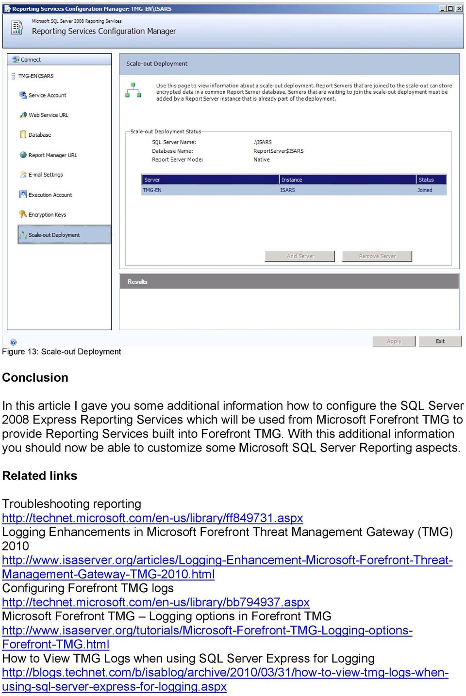 Related links Troubleshooting reporting http://technet.microsoft.com/en-us/library/ff849731.aspx Logging Enhancements in Microsoft Forefront Threat Management Gateway (TMG) 2010 http://www.isaserver.