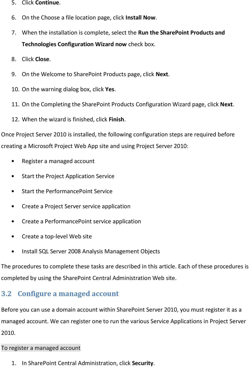 On the Welcome to SharePoint Products page, click Next. 10. On the warning dialog box, click Yes. 11. On the Completing the SharePoint Products Configuration Wizard page, click Next. 12.