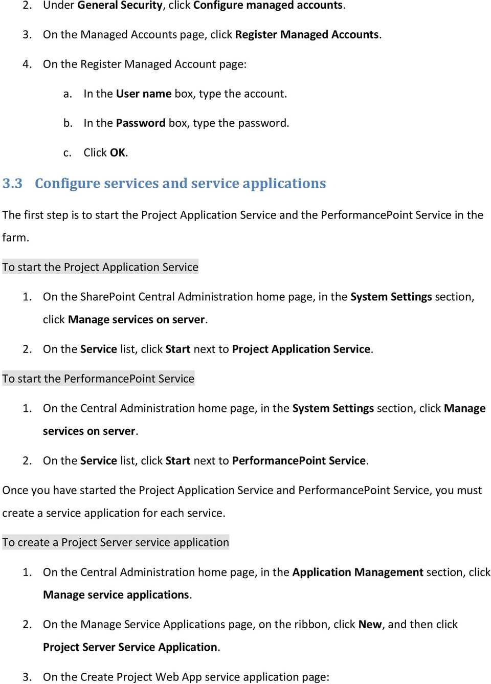 3 Configure services and service applications The first step is to start the Project Application Service and the PerformancePoint Service in the farm. To start the Project Application Service 1.