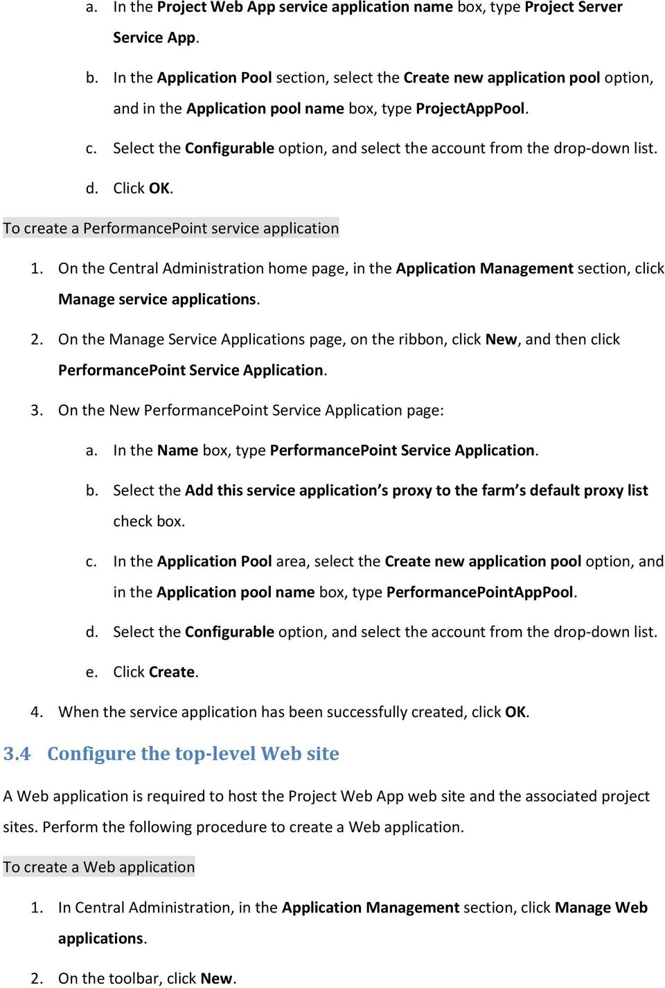 On the Central Administration home page, in the Application Management section, click Manage service applications. 2.