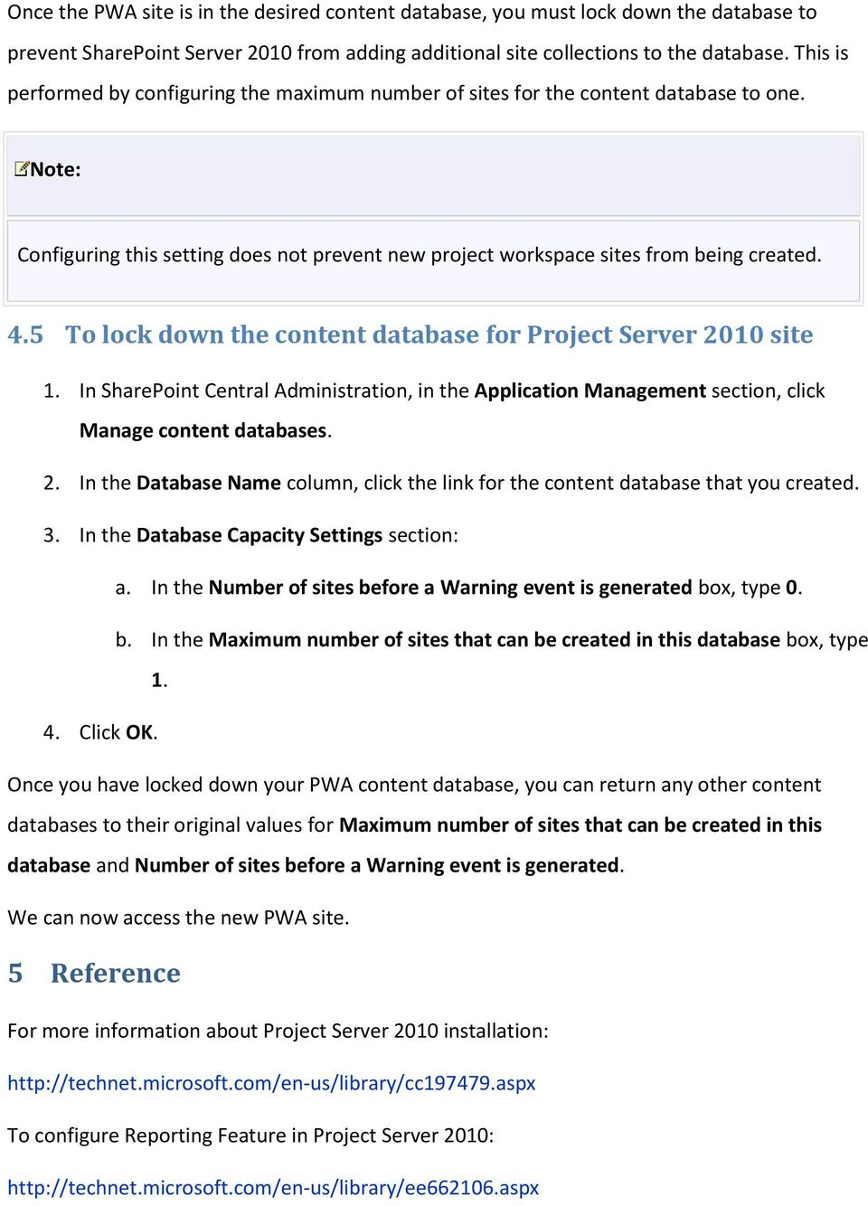 5 To lock down the content database for Project Server 2010 site 1. In SharePoint Central Administration, in the Application Management section, click Manage content databases. 2. In the Database Name column, click the link for the content database that you created.