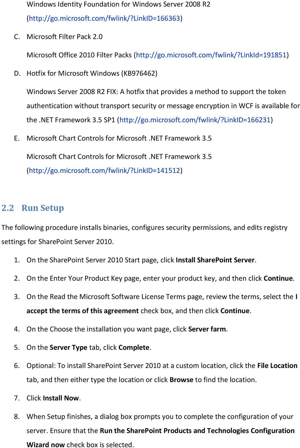 available for the.net Framework 3.5 SP1 (http://go.microsoft.com/fwlink/?linkid=166231) E. Microsoft Chart Controls for Microsoft.NET Framework 3.5 Microsoft Chart Controls for Microsoft.