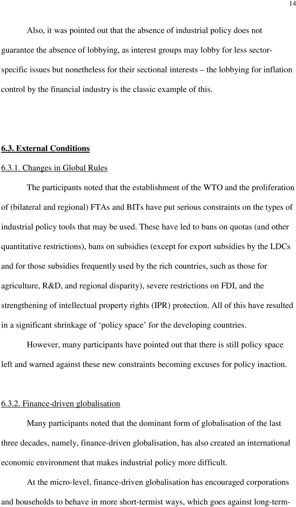 Changes in Global Rules The participants noted that the establishment of the WTO and the proliferation of (bilateral and regional) FTAs and BITs have put serious constraints on the types of