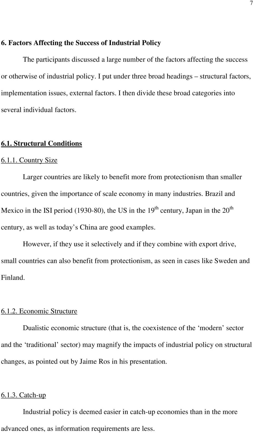 Structural Conditions 6.1.1. Country Size Larger countries are likely to benefit more from protectionism than smaller countries, given the importance of scale economy in many industries.