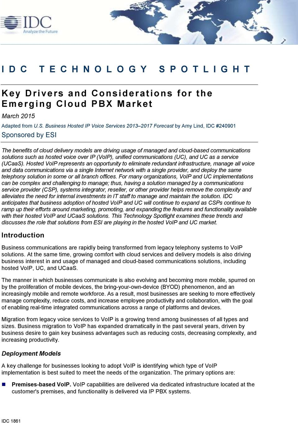 Business Hosted IP Voice Services 2013 2017 Forecast by Amy Lind, IDC #240901 Sponsored by ESI The benefits of cloud delivery models are driving usage of managed and cloud-based communications