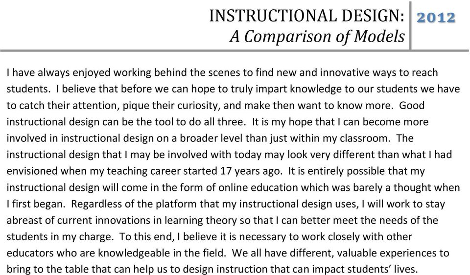 Good instructional design can be the tool to do all three. It is my hope that I can become more involved in instructional design on a broader level than just within my classroom.
