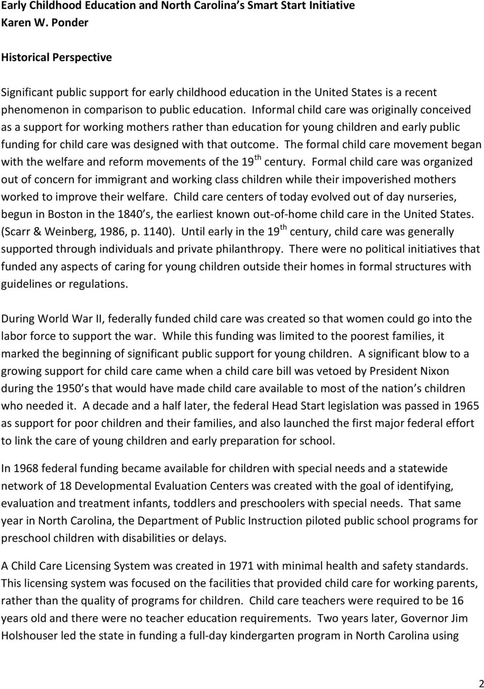 Informal child care was originally conceived as a support for working mothers rather than education for young children and early public funding for child care was designed with that outcome.