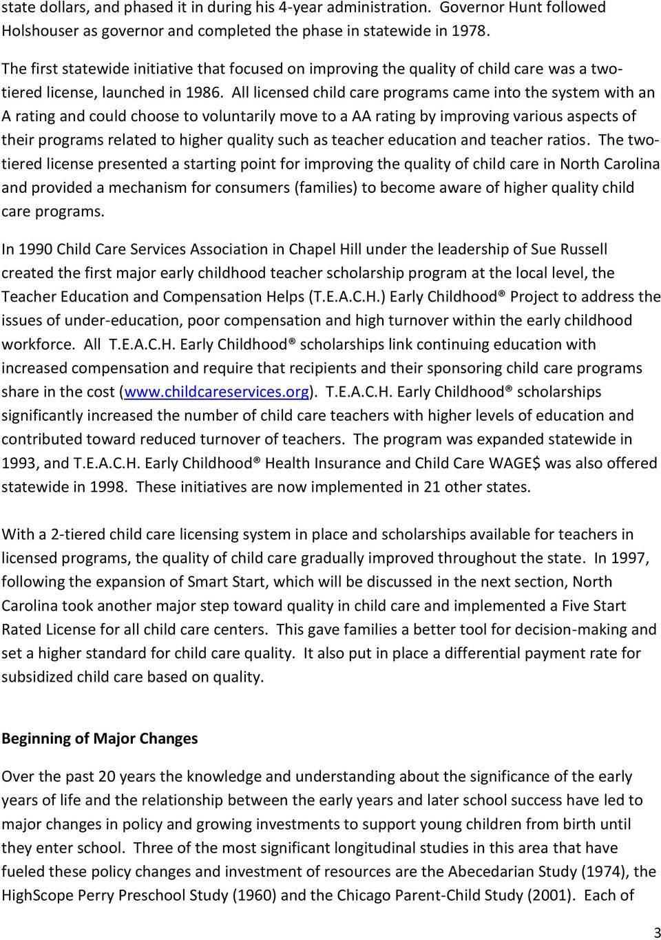 All licensed child care programs came into the system with an A rating and could choose to voluntarily move to a AA rating by improving various aspects of their programs related to higher quality