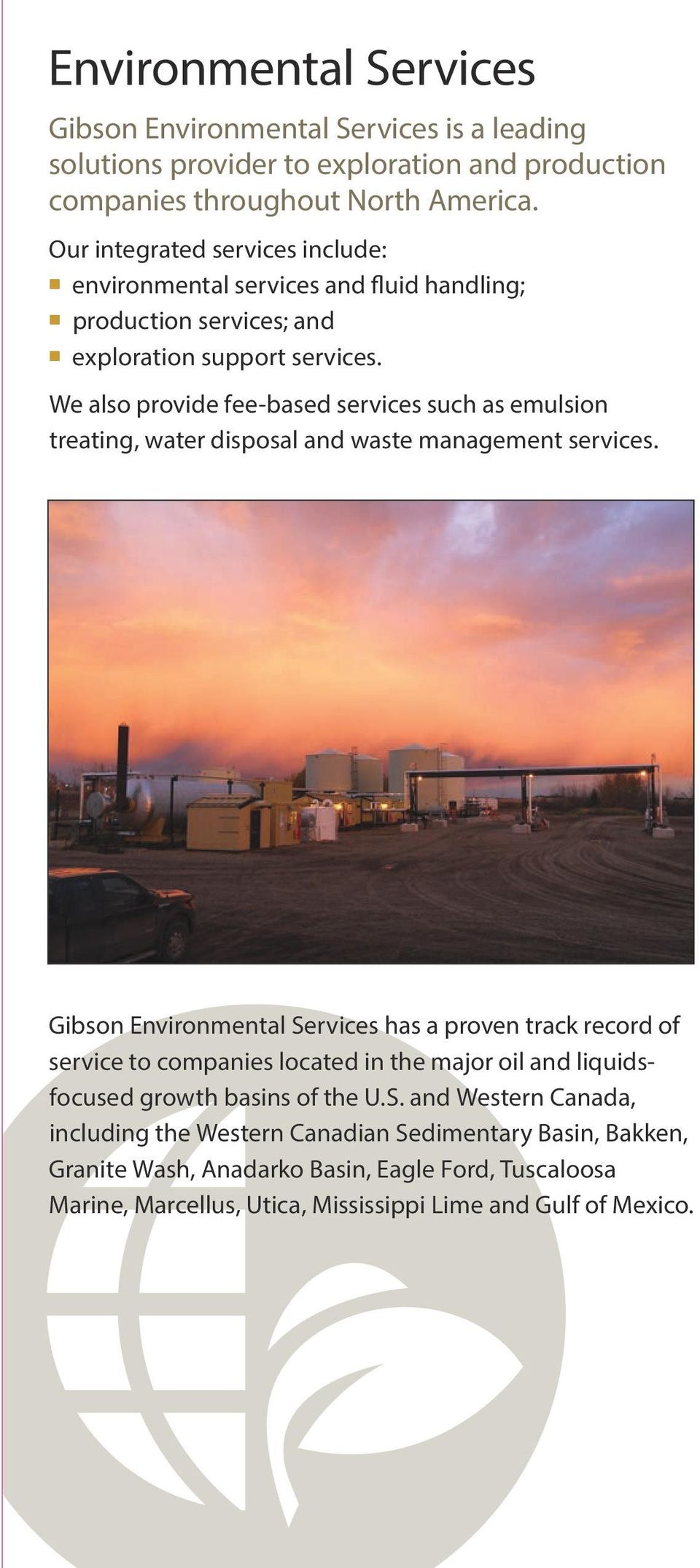 We also provide fee-based services such as emulsion treating, water disposal and waste management services.