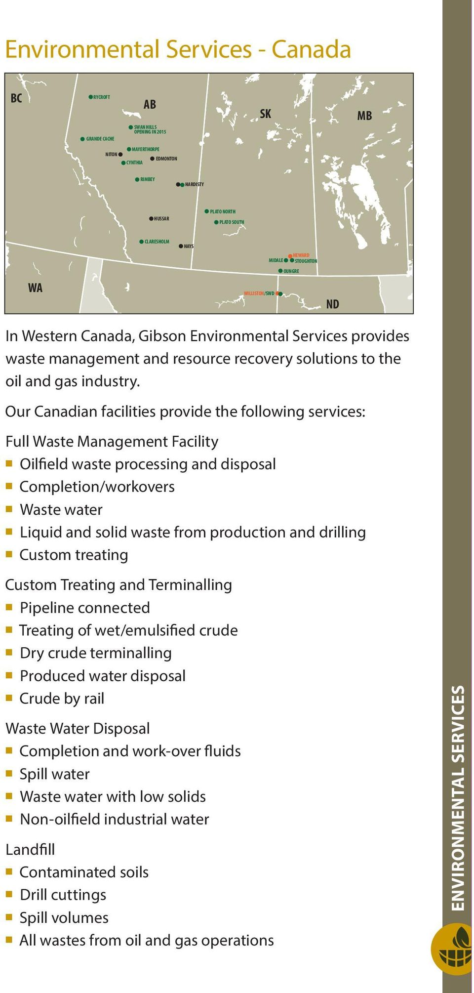 Our Canadian facilities provide the following services: Custom Treating and Terminalling Pipeline connected Treating of wet/emulsified crude Dry crude terminalling Produced water disposal Crude by