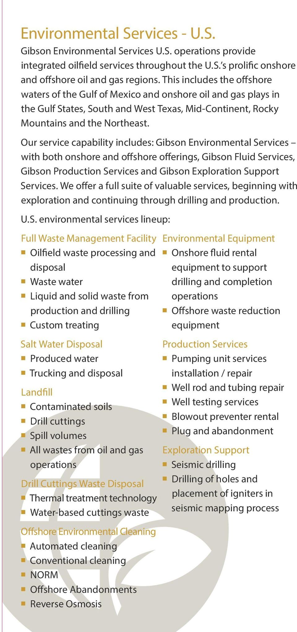 Our service capability includes: Gibson Environmental Services with both onshore and offshore offerings, Gibson Fluid Services, Gibson Production Services and Gibson Exploration Support Services.