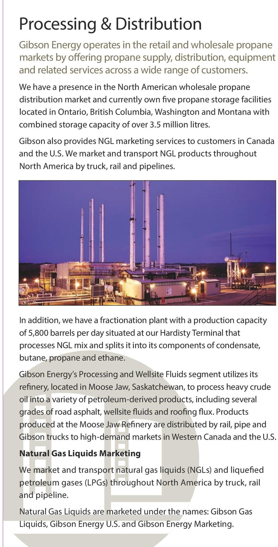combined storage capacity of over 3.5 million litres. Gibson also provides NGL marketing services to customers in Canada and the U.S.