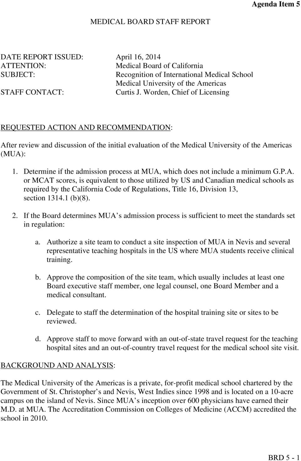 Worden, Chief of Licensing REQUESTED ACTION AND RECOMMENDATION: After review and discussion of the initial evaluation of the Medical University of the Americas (MUA): 1.