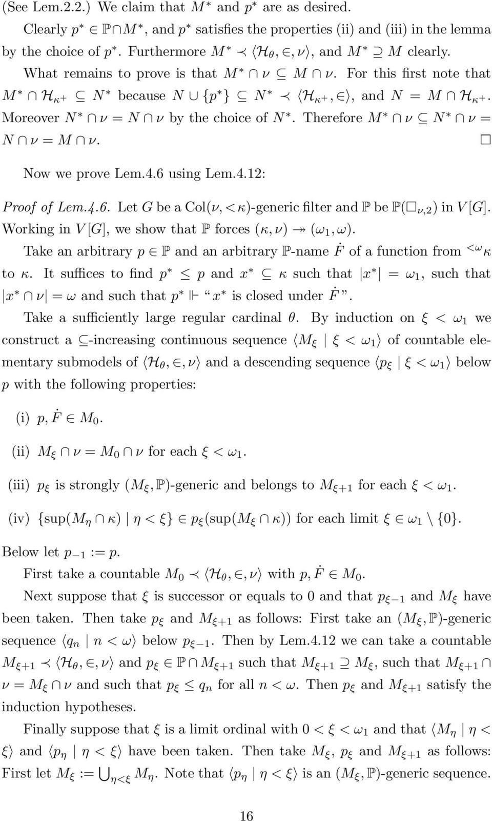 Now we prove Lem.4.6 using Lem.4.12: Proof of Lem.4.6. Let G be a Col(ν, <κ)-generic filter and P be P( ν,2 ) in V [G]. Working in V [G], we show that P forces (κ, ν) (ω 1, ω).