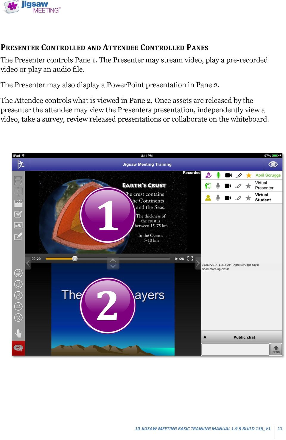 The Presenter may also display a PowerPoint presentation in Pane 2. The Attendee controls what is viewed in Pane 2.