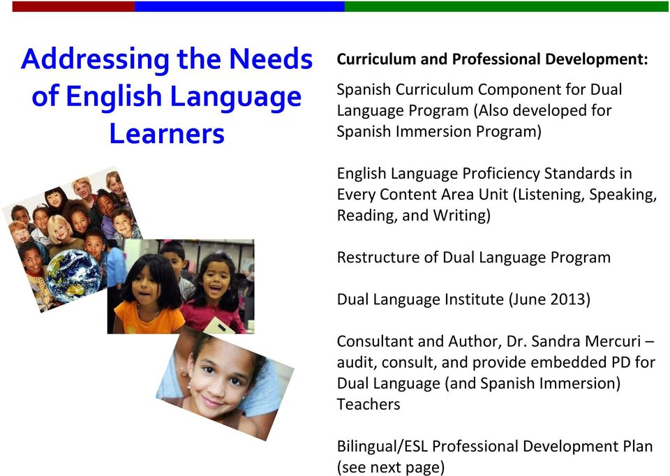 Speaking, Reading, and Writing) Restructure of Dual Language Program Dual Language Institute (June 2013) Consultant and Author, Dr.