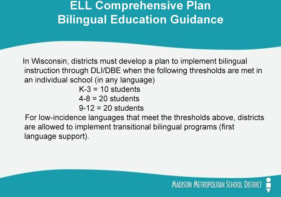 language) K-3 = 10 students 4-8 = 20 students 9-12 = 20 students For low-incidence languages that meet the
