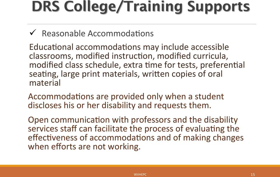 AccommodaAons are provided only when a student discloses his or her disability and requests them.