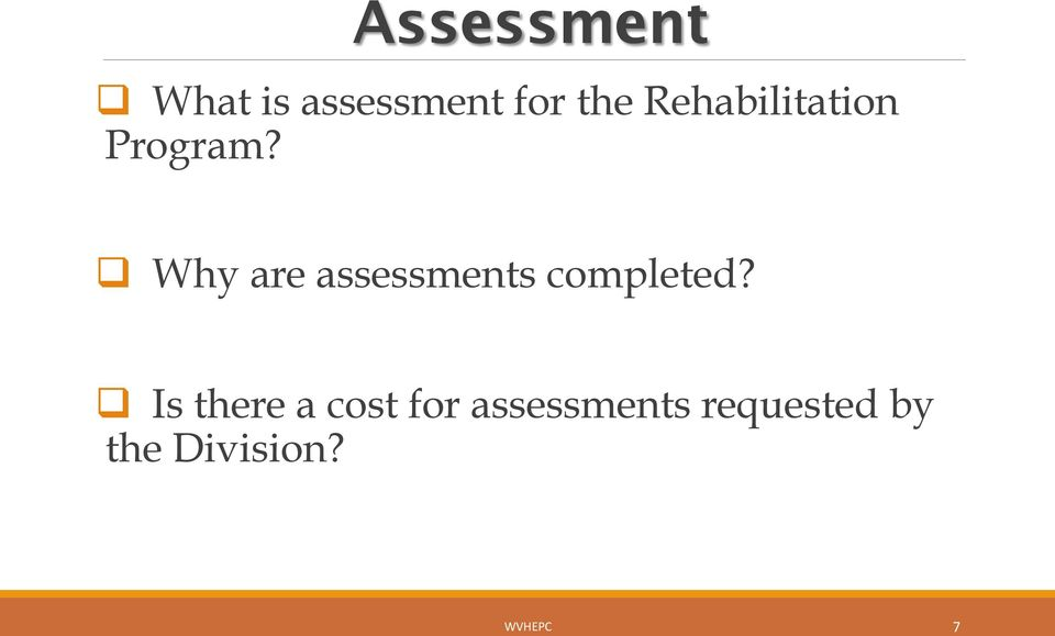 q Why are assessments completed?