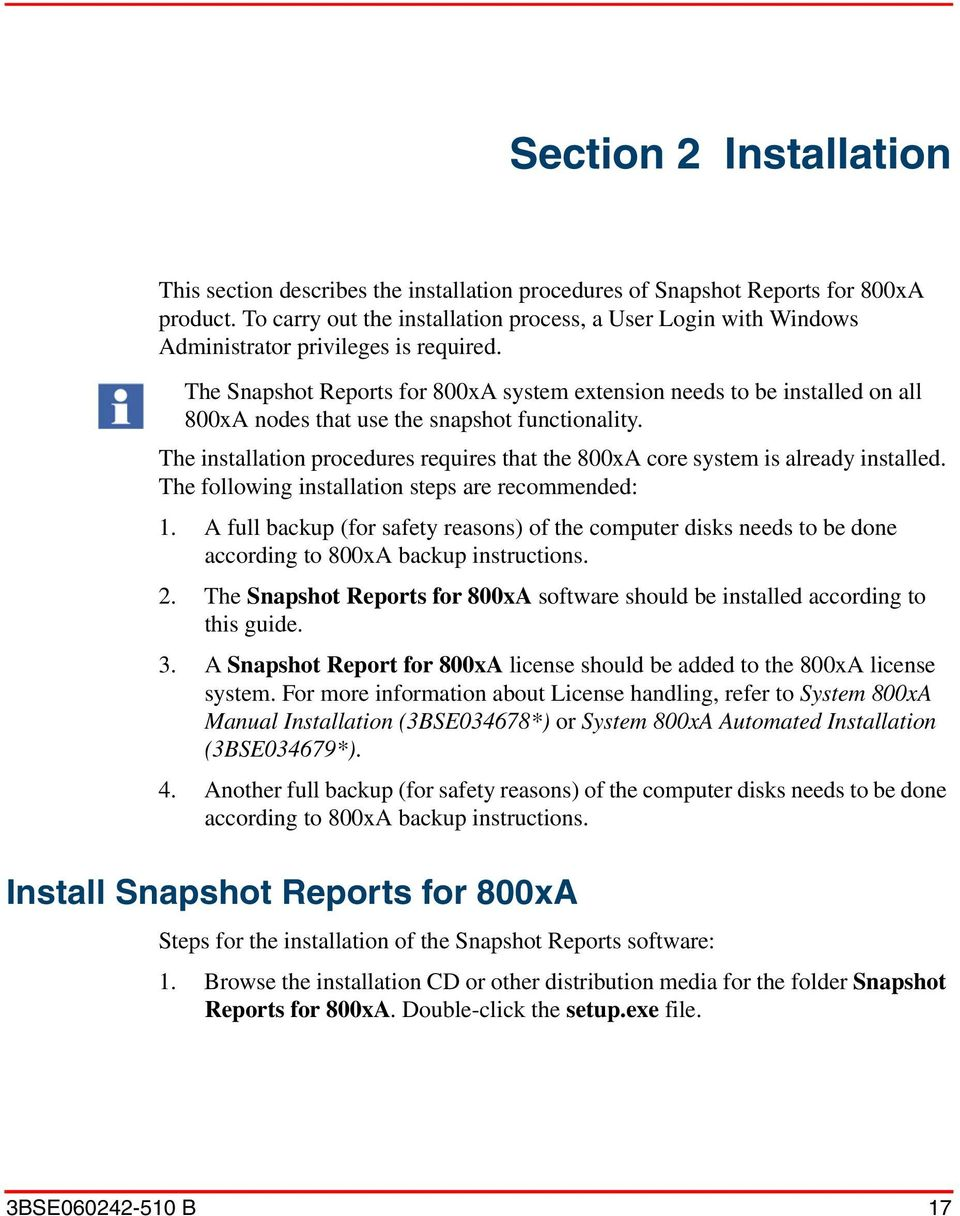 The Snapshot Reports for 800xA system extension needs to be installed on all 800xA nodes that use the snapshot functionality.
