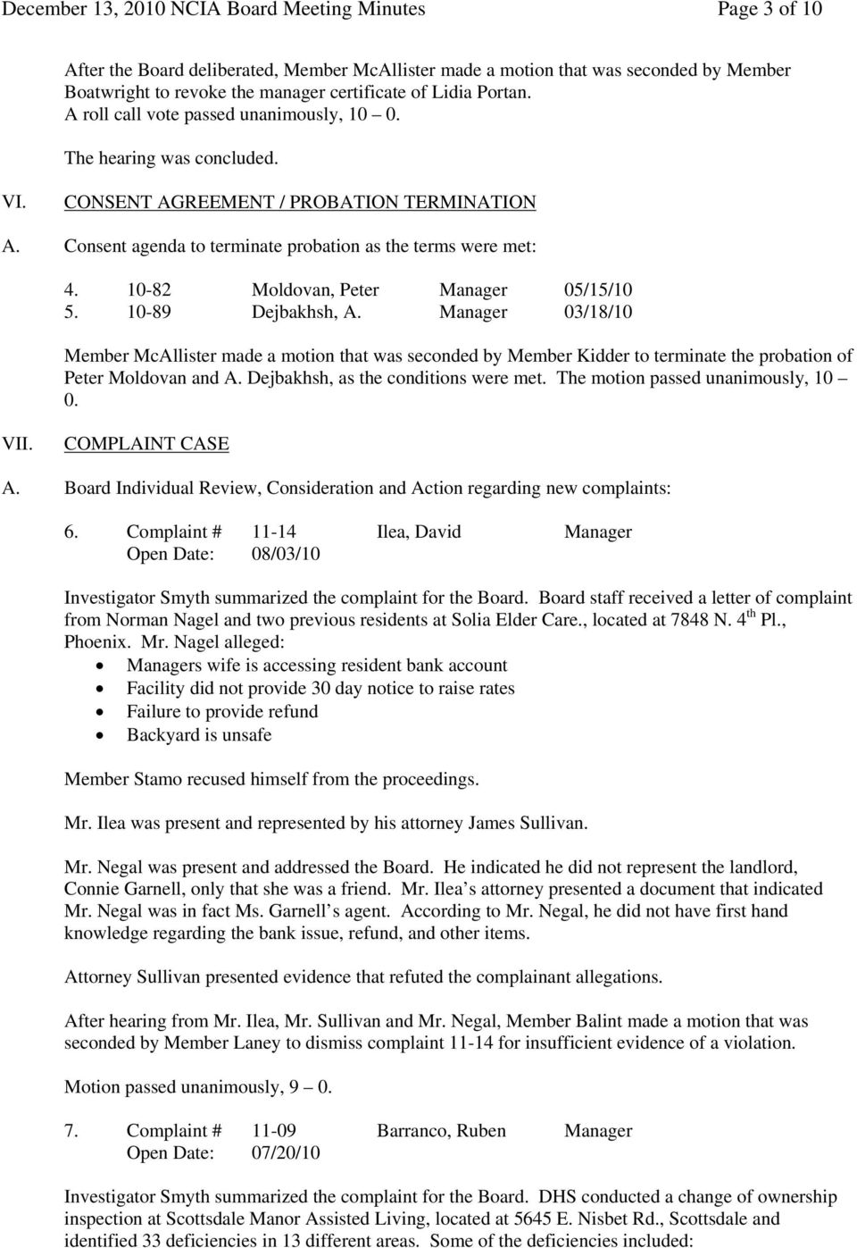 10-89 Dejbakhsh, A. Manager 03/18/10 Member McAllister made a motion that was seconded by Member Kidder to terminate the probation of Peter Moldovan and A. Dejbakhsh, as the conditions were met.