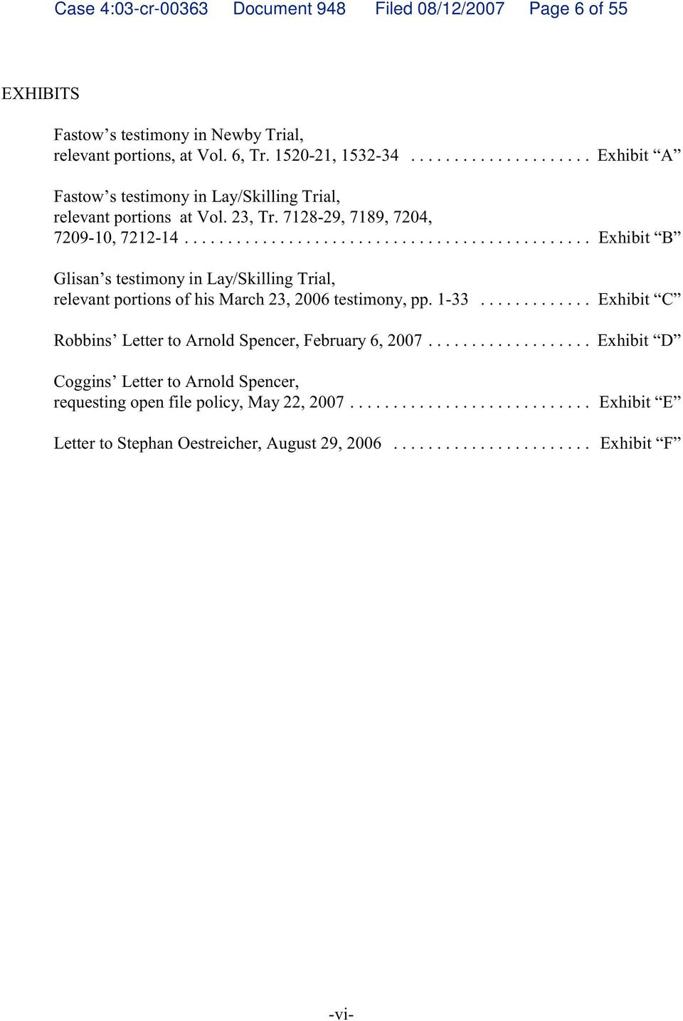 .. Exhibit B Glisan s testimony in Lay/Skilling Trial, relevant portions of his March 23, 2006 testimony, pp. 1-33............. Exhibit C Robbins Letter to Arnold Spencer, February 6, 2007.