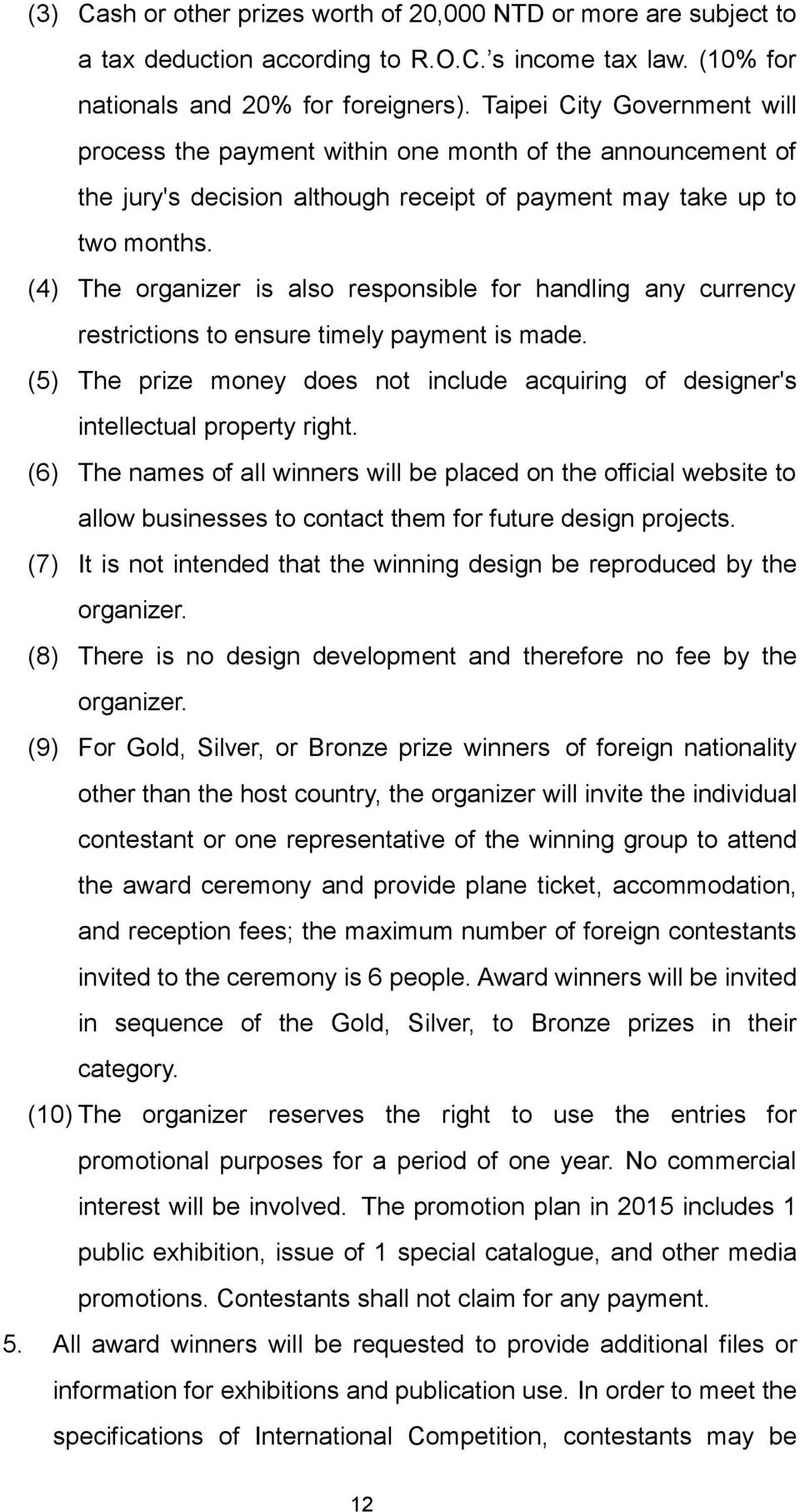 (4) The organizer is also responsible for handling any currency restrictions to ensure timely payment is made. (5) The prize money does not include acquiring of designer's intellectual property right.