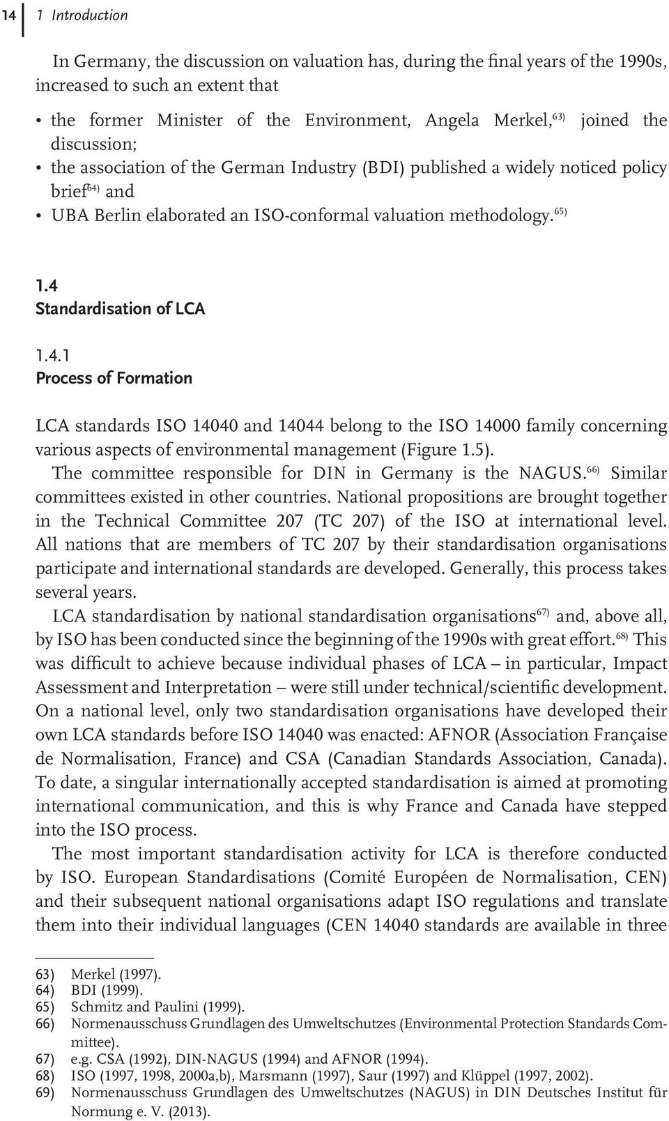 4 Standardisation of LCA 1.4.1 Process of Formation LCA standards ISO 14040 and 14044 belong to the ISO 14000 family concerning various aspects of management (Figure 1.5).