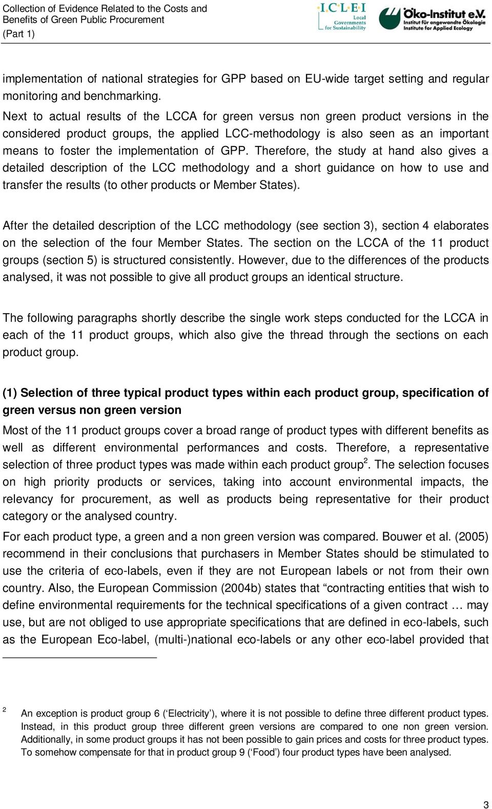 Next to actual results of the LCCA for green versus non green product versions in the considered product groups, the applied LCC-methodology is also seen as an important means to foster the