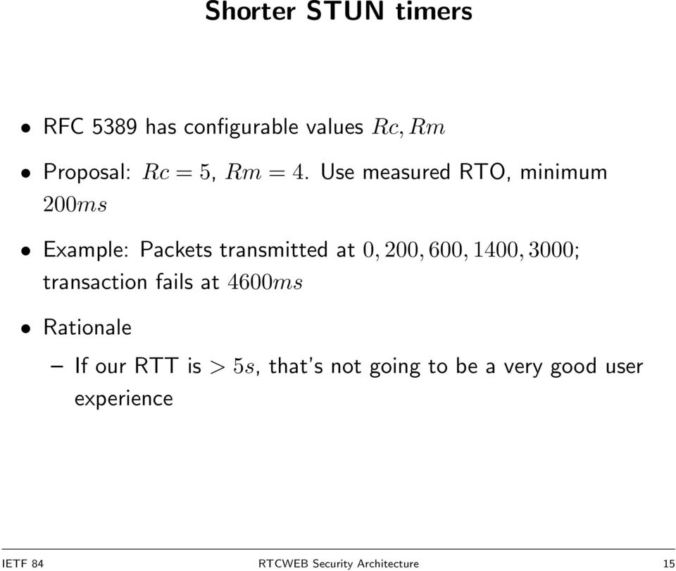 600, 1400, 3000; transaction fails at 4600ms Rationale If our RTT is > 5s, that