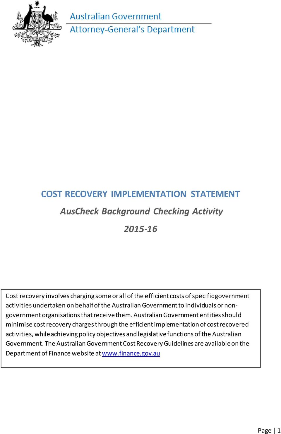 Australian Government entities should minimise cost recovery charges through the efficient implementation of cost recovered activities, while achieving policy